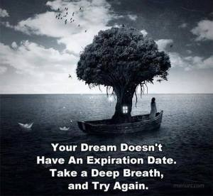 no dream has an expiration date