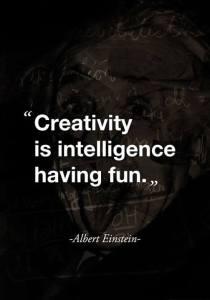 creativity IS INTELEGENCE HAVING FUN